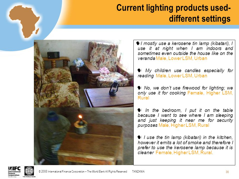 © 2008 International Finance Corporation – The World Bank All Rights ReservedTANZANIA 36 Current lighting products used- different settings I mostly u