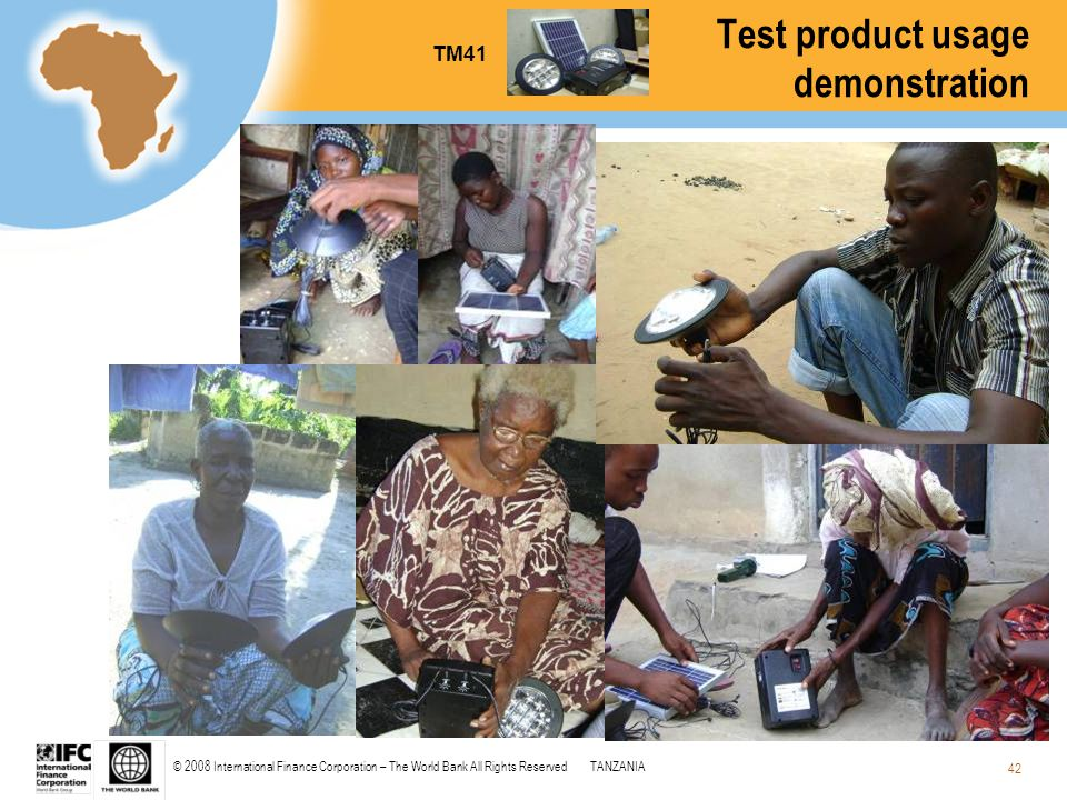 © 2008 International Finance Corporation – The World Bank All Rights ReservedTANZANIA 42 Test product usage demonstration TM41