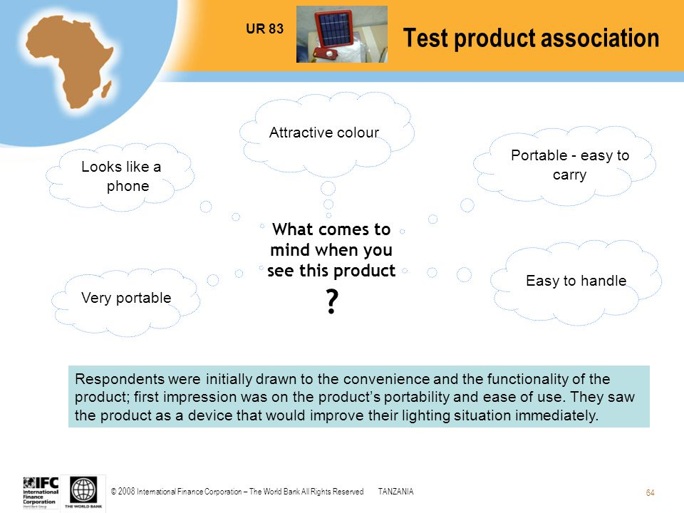 © 2008 International Finance Corporation – The World Bank All Rights ReservedTANZANIA 64 What comes to mind when you see this product ? Test product a