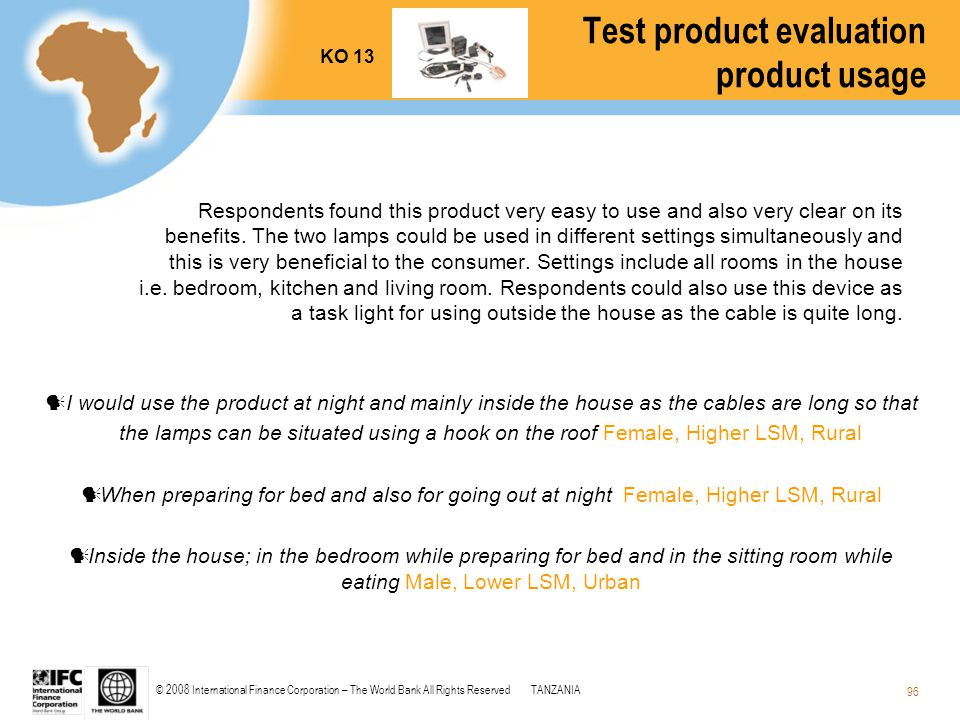 © 2008 International Finance Corporation – The World Bank All Rights ReservedTANZANIA 96 Test product evaluation product usage Respondents found this