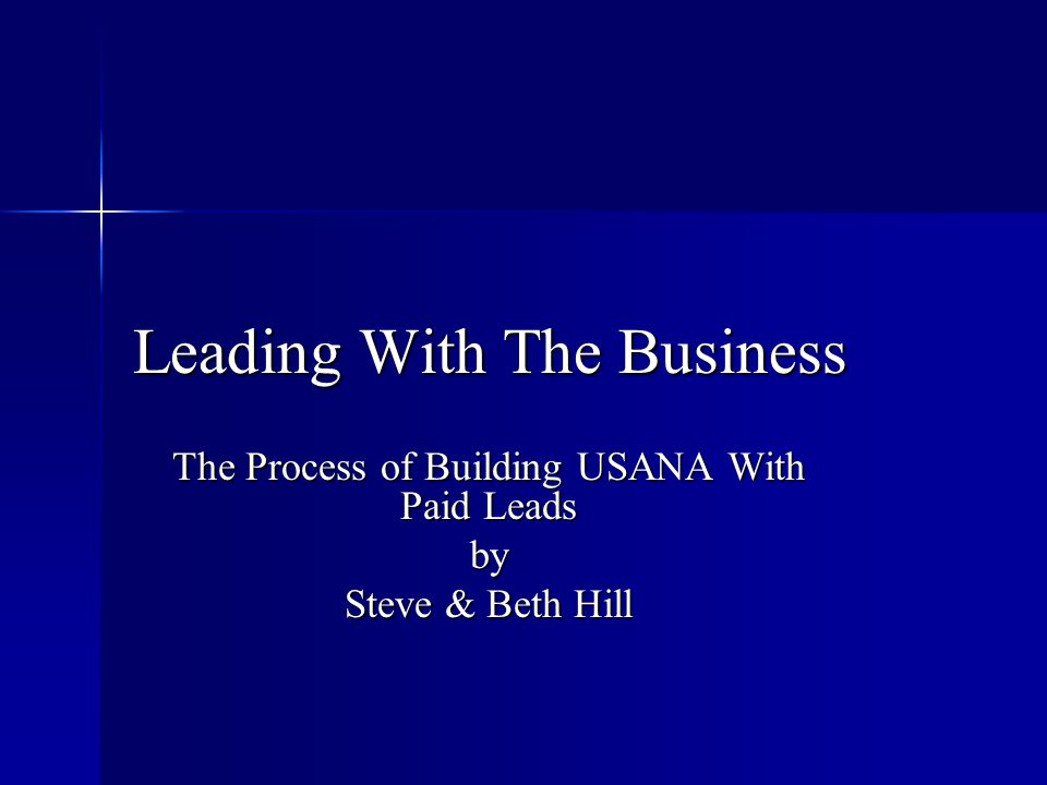 Leading With The Business The Process of Building USANA With Paid Leads by Steve & Beth Hill