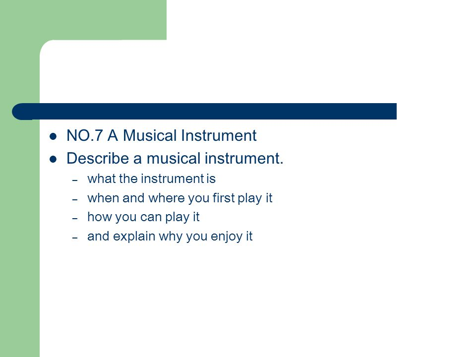 NO.7 A Musical Instrument Describe a musical instrument.