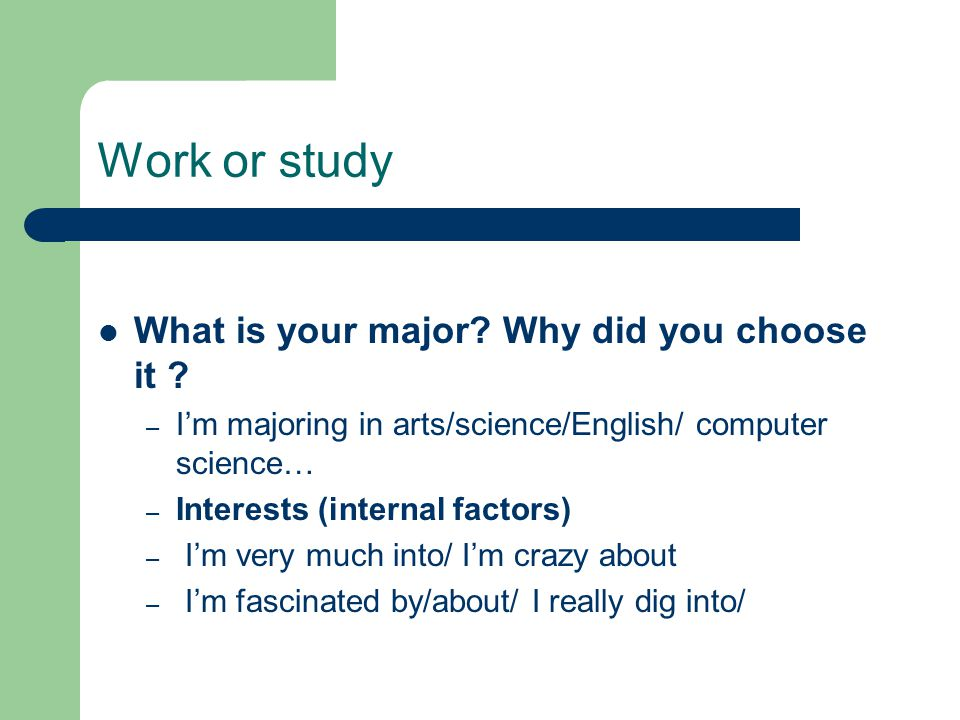 Work or study What is your major. Why did you choose it .