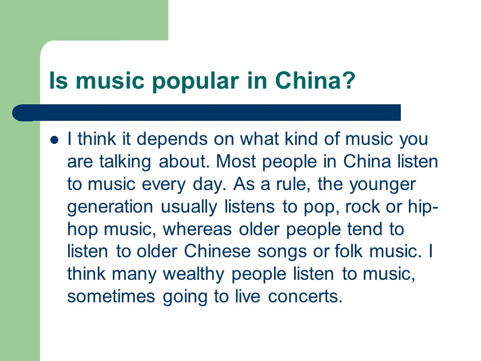 Is music popular in China. I think it depends on what kind of music you are talking about.