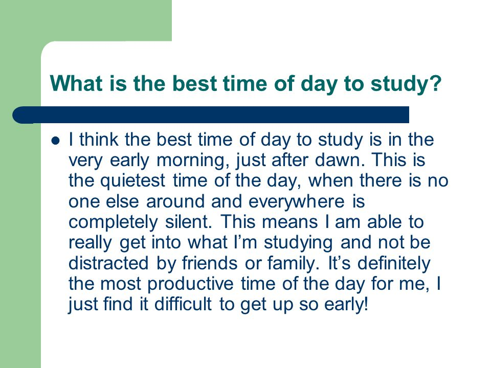 What is the best time of day to study.