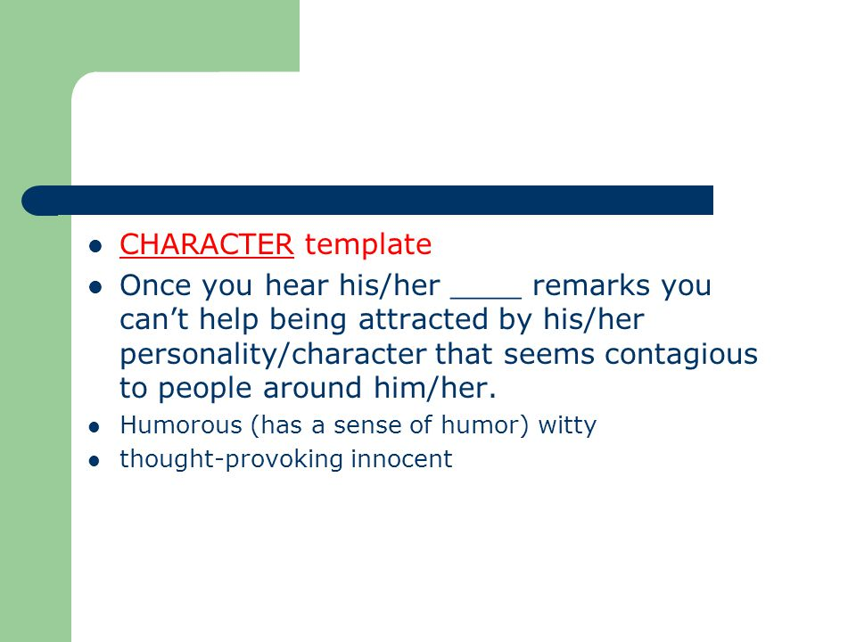 CHARACTER template Once you hear his/her ____ remarks you can't help being attracted by his/her personality/character that seems contagious to people around him/her.