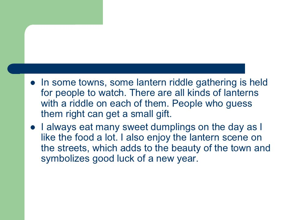 In some towns, some lantern riddle gathering is held for people to watch. There are all kinds of lanterns with a riddle on each of them. People who gu