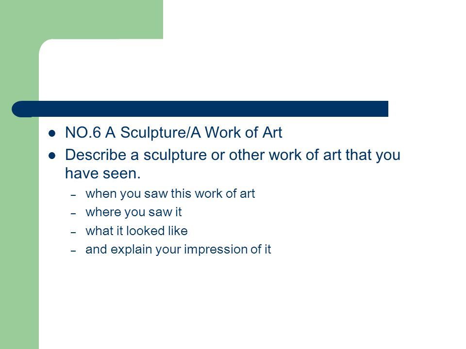 NO.6 A Sculpture/A Work of Art Describe a sculpture or other work of art that you have seen. – when you saw this work of art – where you saw it – what