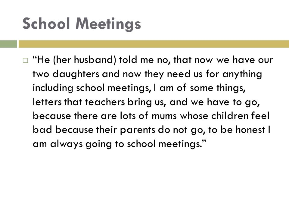 """School Meetings  """"He (her husband) told me no, that now we have our two daughters and now they need us for anything including school meetings, I am o"""