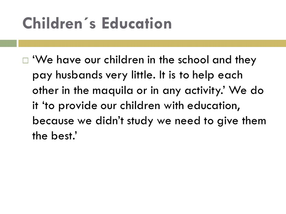 Children´s Education  'We have our children in the school and they pay husbands very little.
