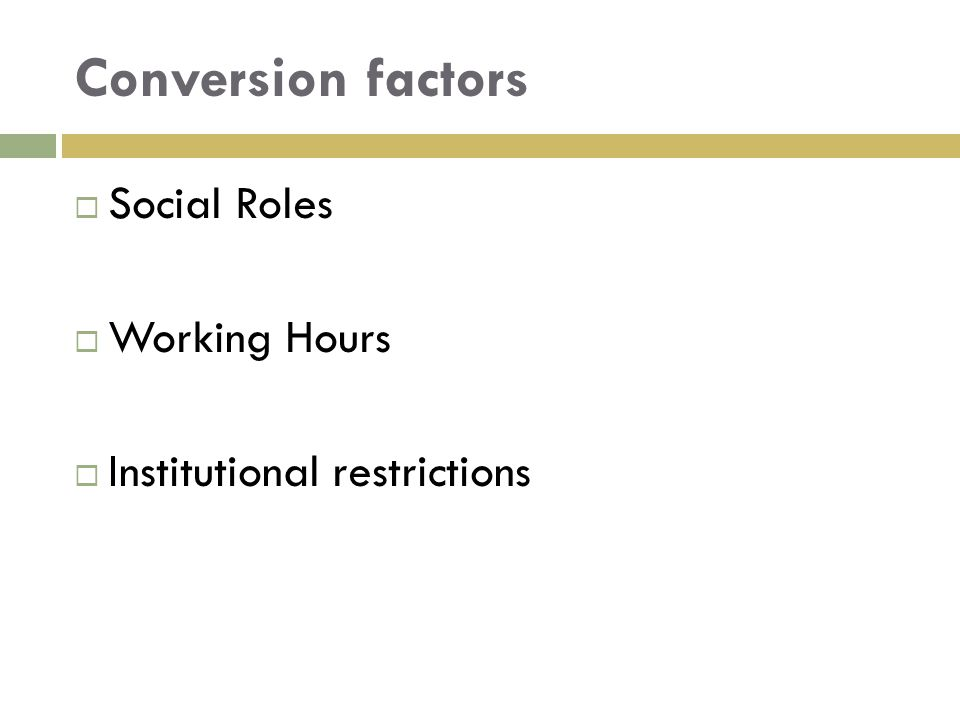 Conversion factors  Social Roles  Working Hours  Institutional restrictions