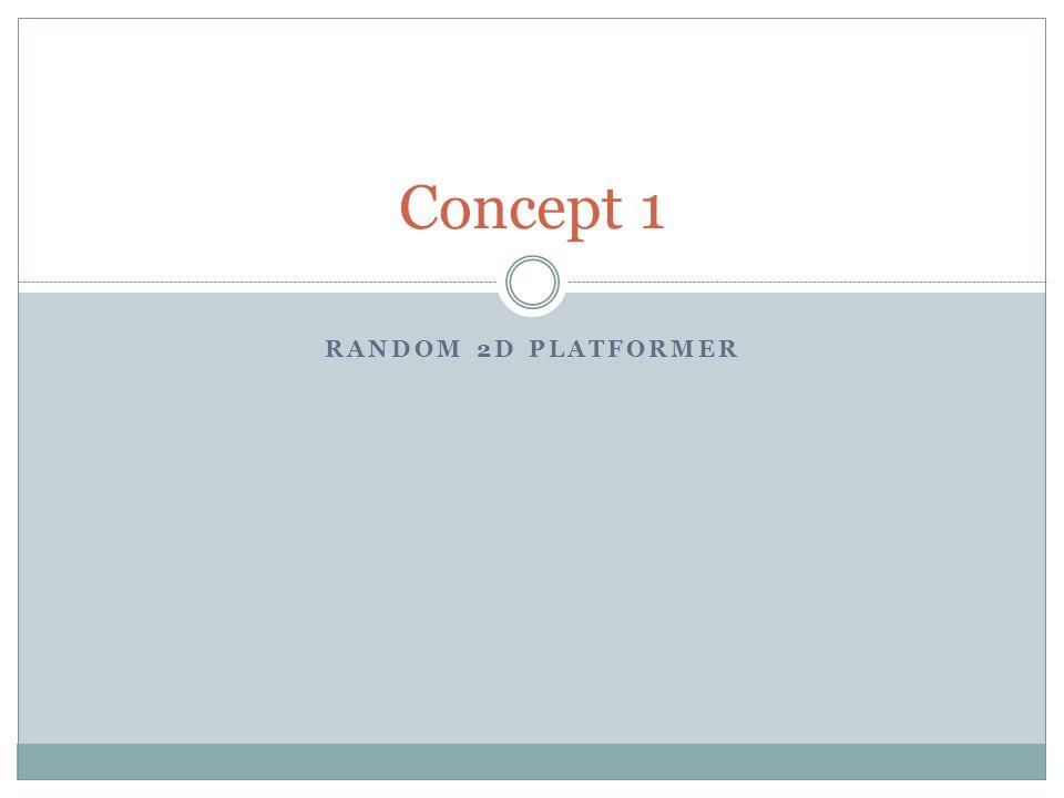 RANDOM 2D PLATFORMER Concept 1
