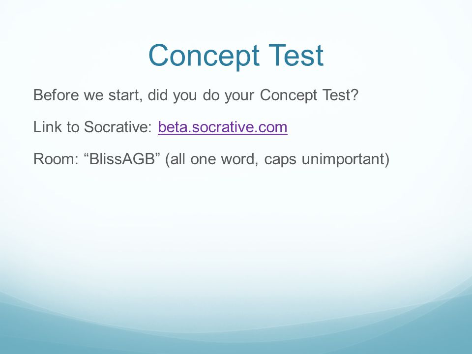 Concept Test Before we start, did you do your Concept Test.