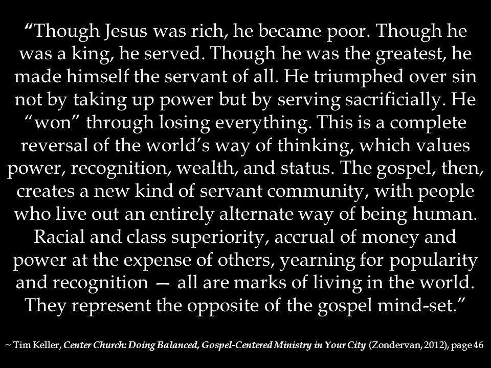 Though Jesus was rich, he became poor. Though he was a king, he served.