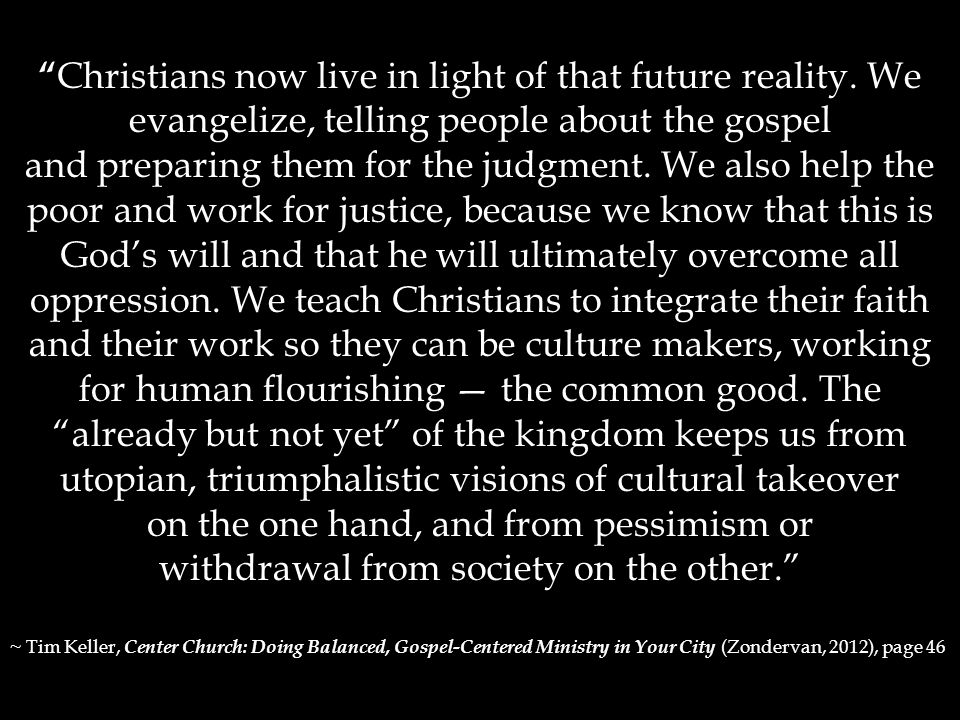 Christians now live in light of that future reality.