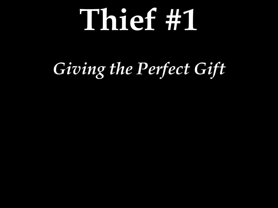 Thief #1 Giving the Perfect Gift