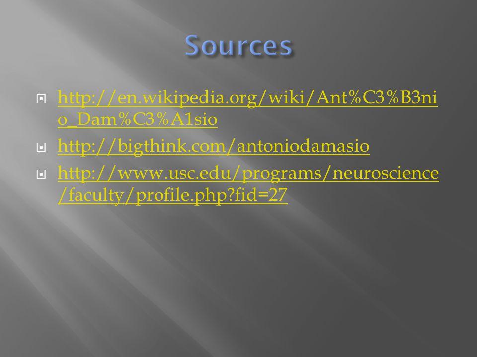 http://en.wikipedia.org/wiki/Ant%C3%B3ni o_Dam%C3%A1sio http://en.wikipedia.org/wiki/Ant%C3%B3ni o_Dam%C3%A1sio  http://bigthink.com/antoniodamasio http://bigthink.com/antoniodamasio  http://www.usc.edu/programs/neuroscience /faculty/profile.php fid=27 http://www.usc.edu/programs/neuroscience /faculty/profile.php fid=27