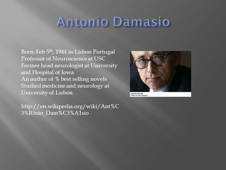  http://en.wikipedia.org/wiki/Ant%C3%B3ni o_Dam%C3%A1sio http://en.wikipedia.org/wiki/Ant%C3%B3ni o_Dam%C3%A1sio  http://bigthink.com/antoniodamasio http://bigthink.com/antoniodamasio  http://www.usc.edu/programs/neuroscience /faculty/profile.php?fid=27 http://www.usc.edu/programs/neuroscience /faculty/profile.php?fid=27