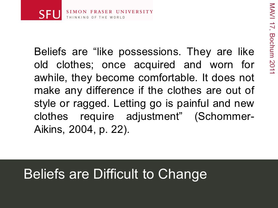 MAVI 17, Bochum 2011 Beliefs are Difficult to Change Beliefs are like possessions.