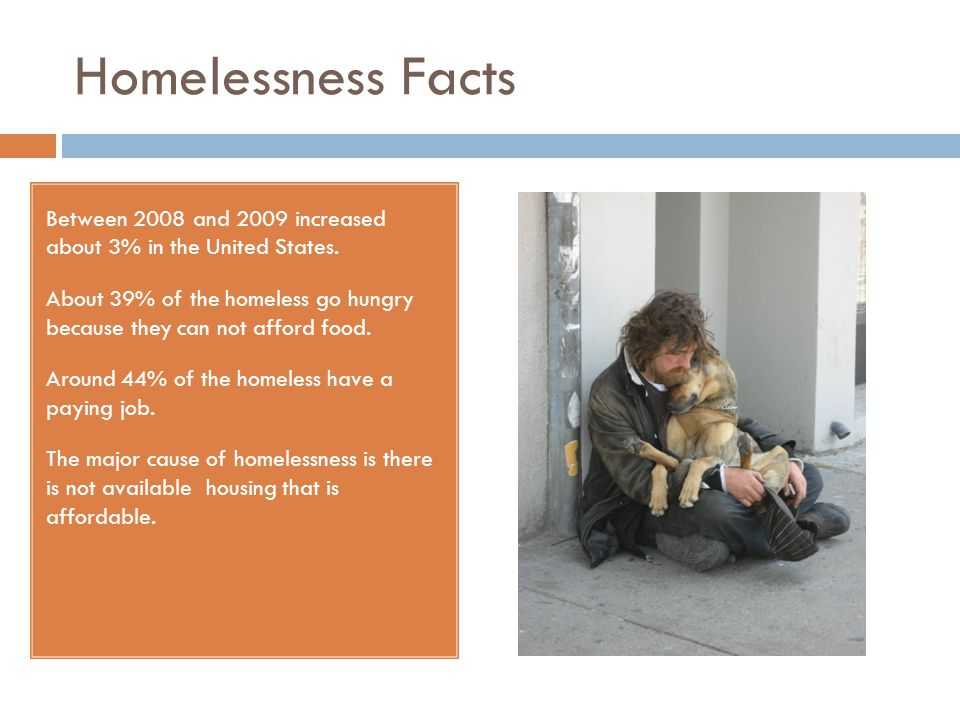 Homelessness Facts Between 2008 and 2009 increased about 3% in the United States.