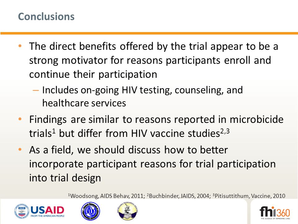 Conclusions The direct benefits offered by the trial appear to be a strong motivator for reasons participants enroll and continue their participation