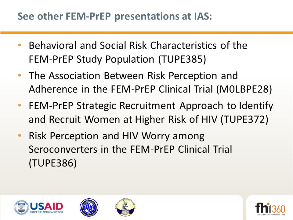 See other FEM-PrEP presentations at IAS: Behavioral and Social Risk Characteristics of the FEM-PrEP Study Population (TUPE385) The Association Between