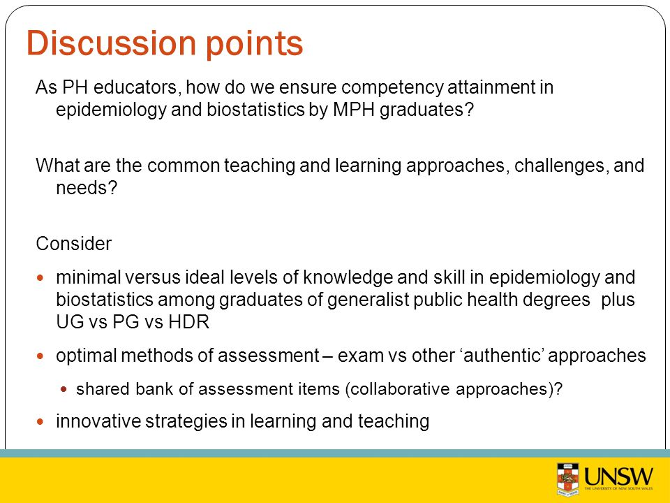 Discussion points As PH educators, how do we ensure competency attainment in epidemiology and biostatistics by MPH graduates.