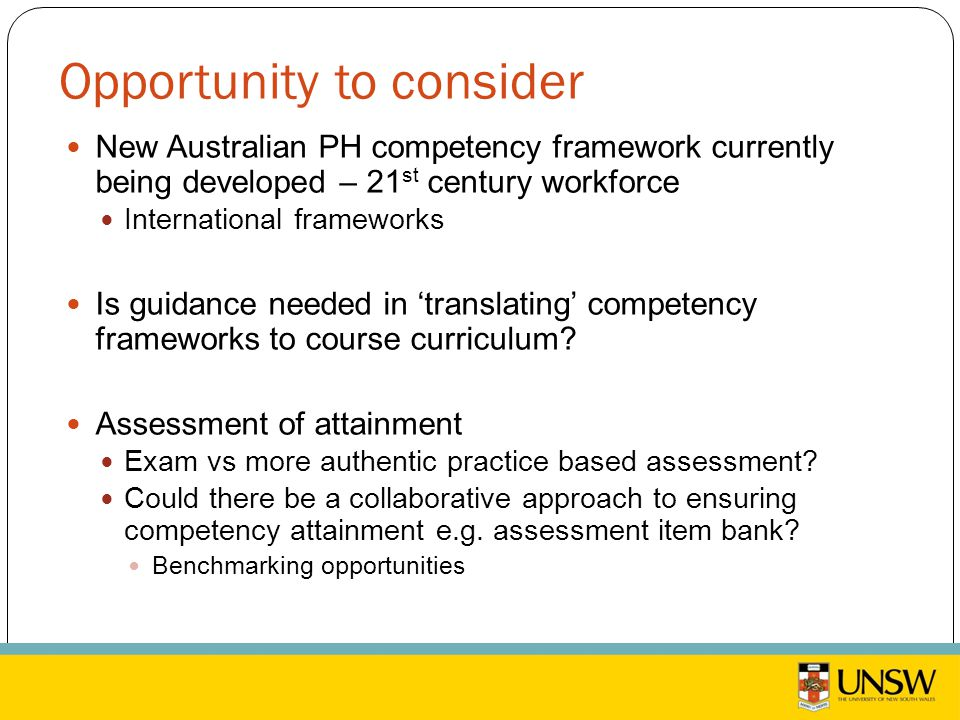 Opportunity to consider New Australian PH competency framework currently being developed – 21 st century workforce International frameworks Is guidance needed in 'translating' competency frameworks to course curriculum.