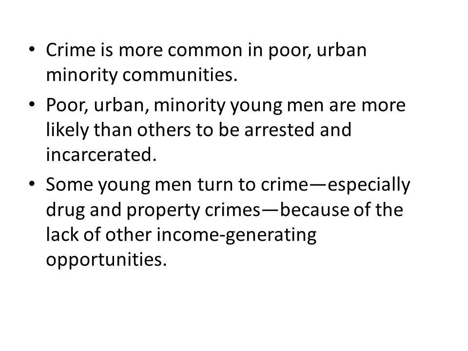 Crime is more common in poor, urban minority communities.