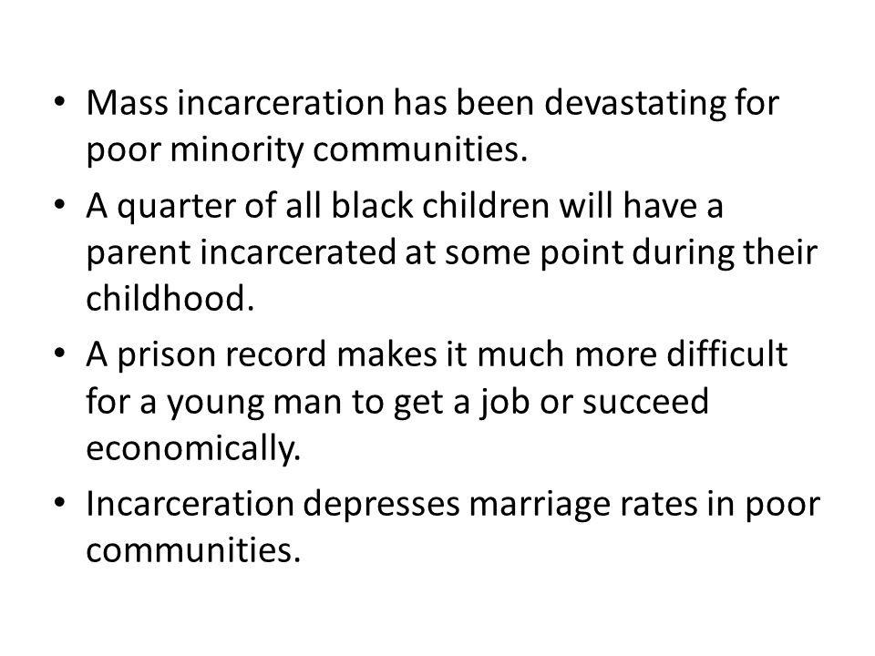 Mass incarceration has been devastating for poor minority communities.