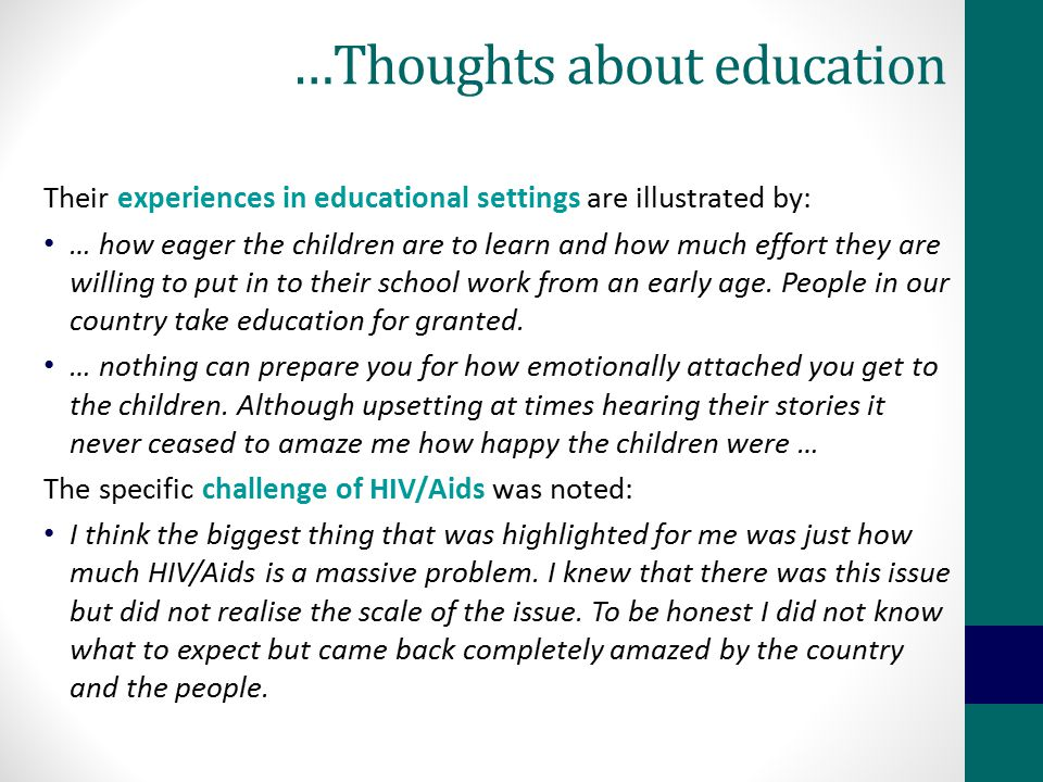 …Thoughts about education Their experiences in educational settings are illustrated by: … how eager the children are to learn and how much effort they