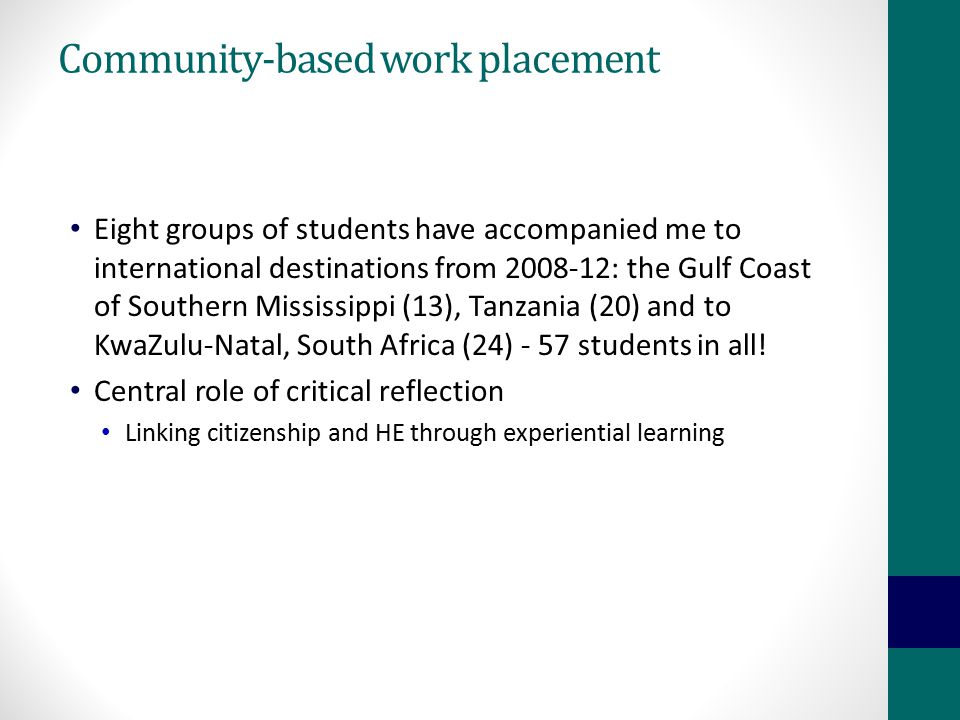 Community-based work placement Eight groups of students have accompanied me to international destinations from 2008-12: the Gulf Coast of Southern Mis