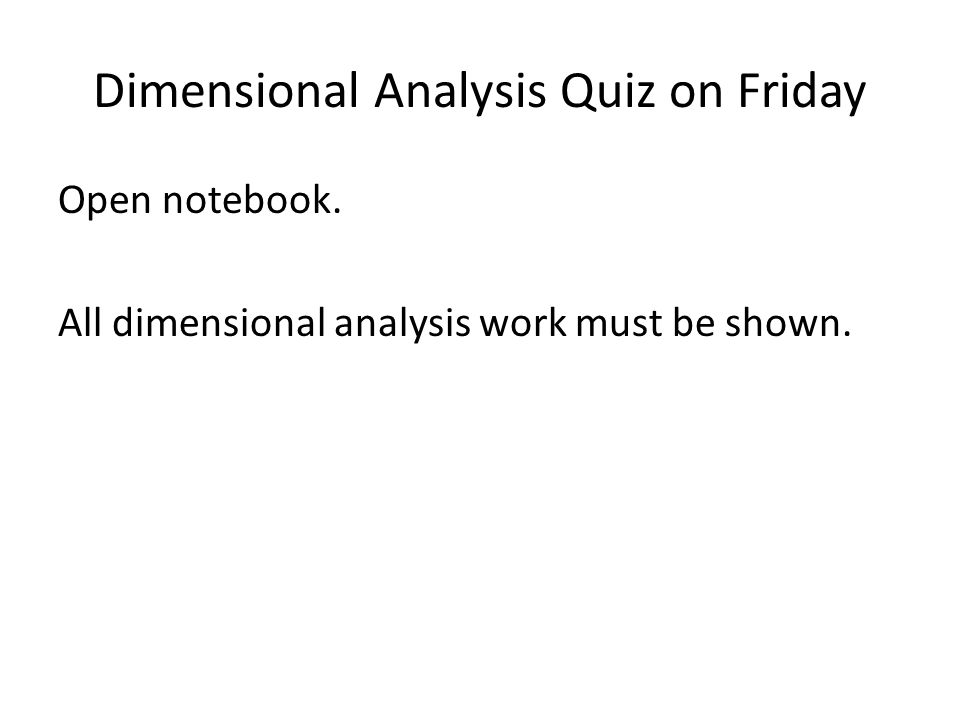 Dimensional Analysis Quiz on Friday Open notebook. All dimensional analysis work must be shown.