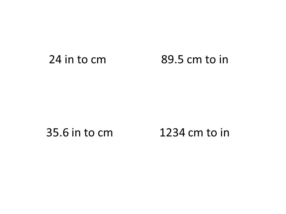 24 in to cm 89.5 cm to in 35.6 in to cm 1234 cm to in