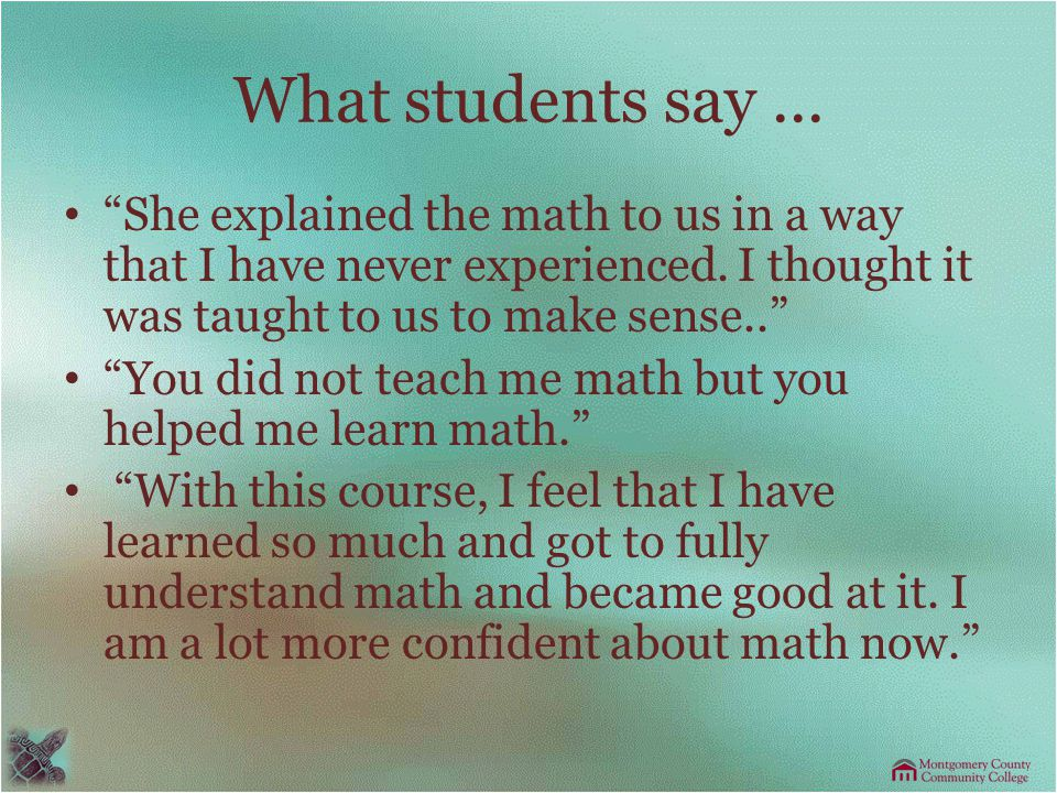 What students say... She explained the math to us in a way that I have never experienced.