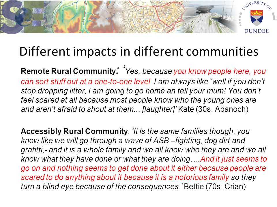 Different impacts in different communities Remote Rural Community : ' Yes, because you know people here, you can sort stuff out at a one-to-one level.