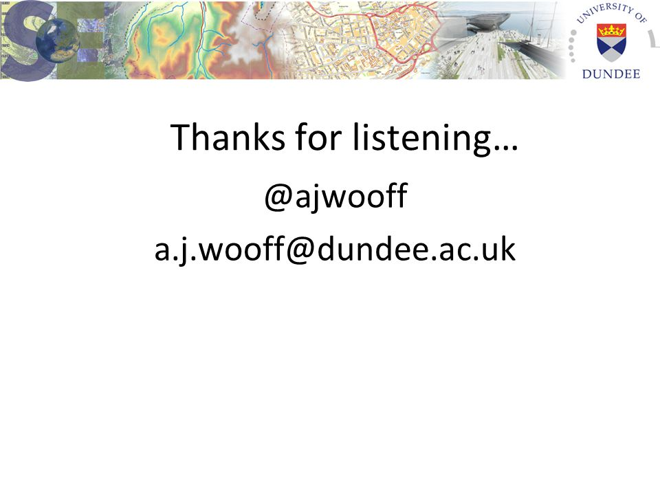 Thanks for listening… @ajwooff a.j.wooff@dundee.ac.uk