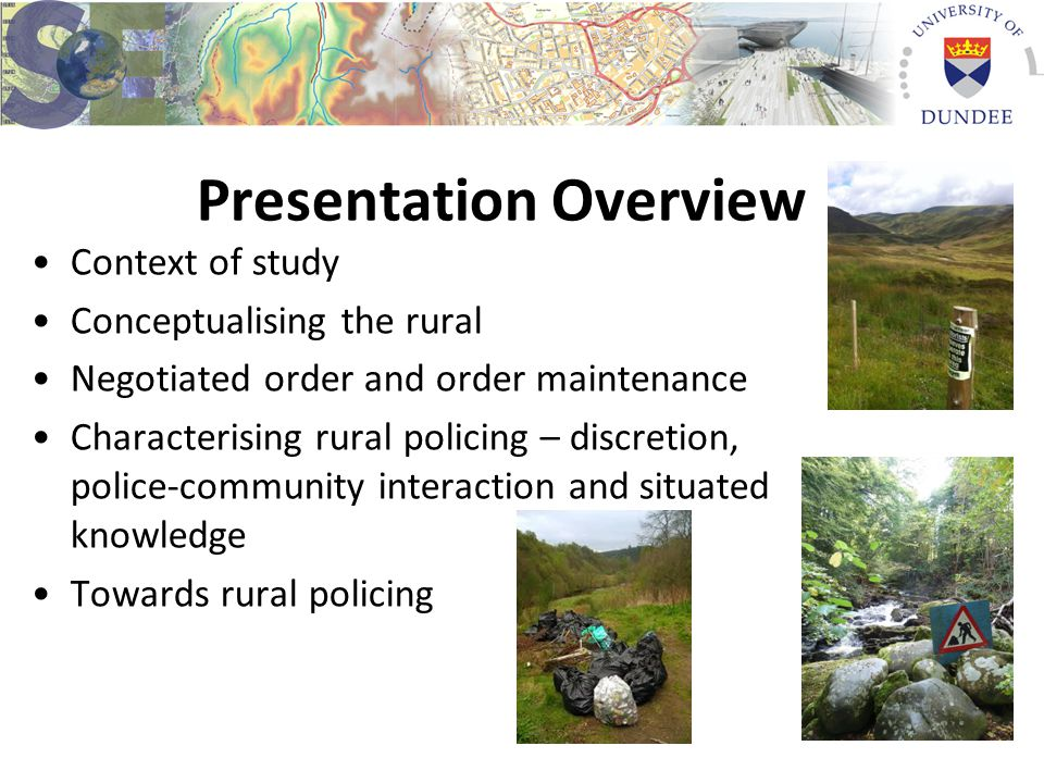 Conclusion: Towards rural policing The rural is a nuanced landscape in which different locales require different policing responses Herbert's (1997) objective orders (law and bureaucratic ordering) helpful for exploring police response to ASB in rural areas, but subjective orders (machismo, competency, morality and safety) less applicable 'Biased policing exists everywhere, but a growing body of empirical evidence reveals that it may be more prevalent in rural areas' (Donnermeyer and DeKeseredy, 2014: 9) Policing the rural or rural policing?