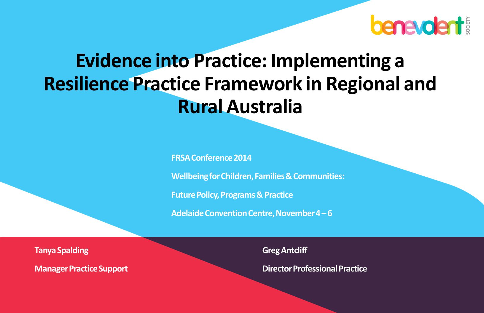 Evidence into Practice: Implementing a Resilience Practice Framework in Regional and Rural Australia FRSA Conference 2014 Wellbeing for Children, Fami