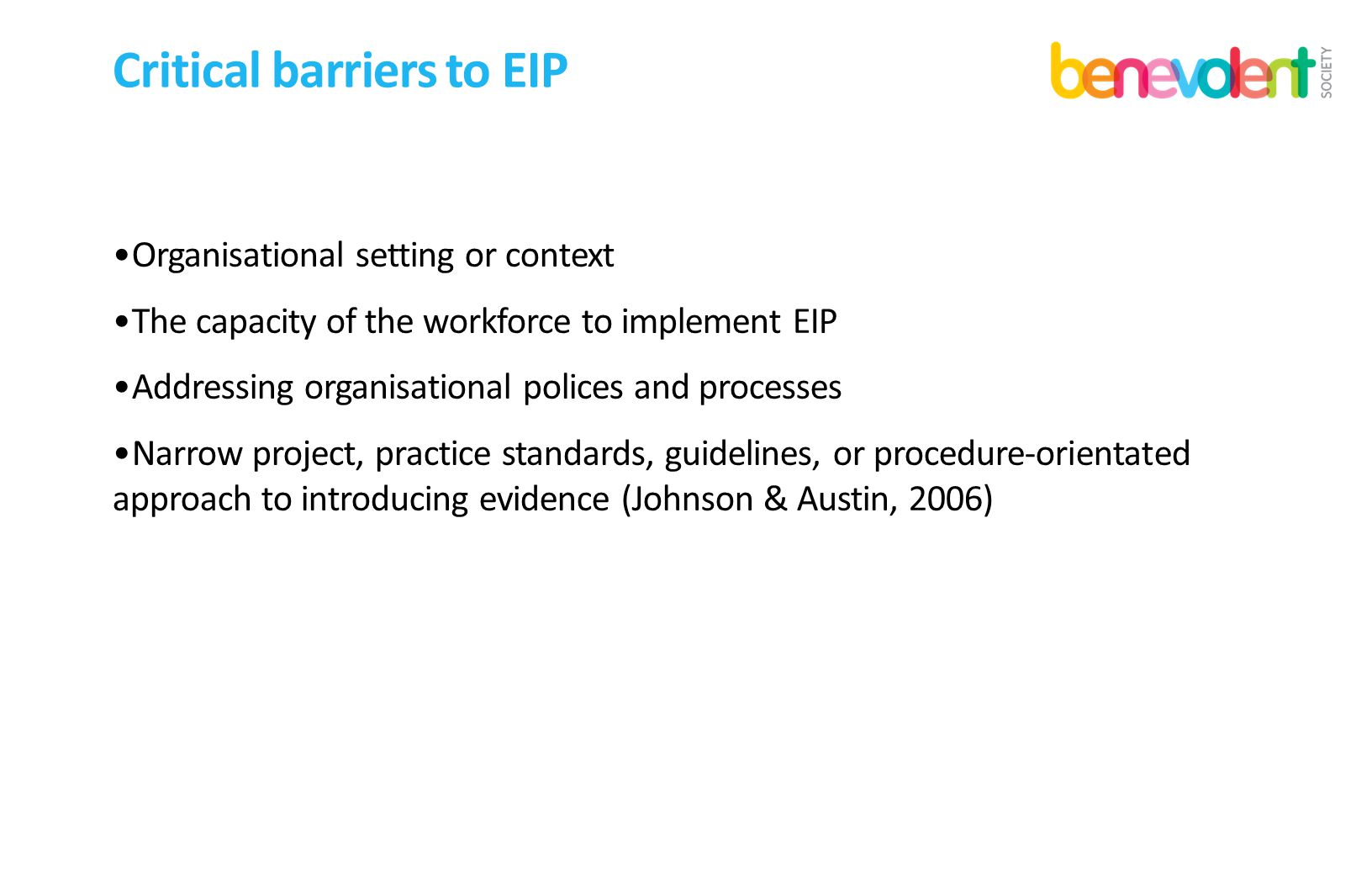 Critical barriers to EIP Organisational setting or context The capacity of the workforce to implement EIP Addressing organisational polices and proces