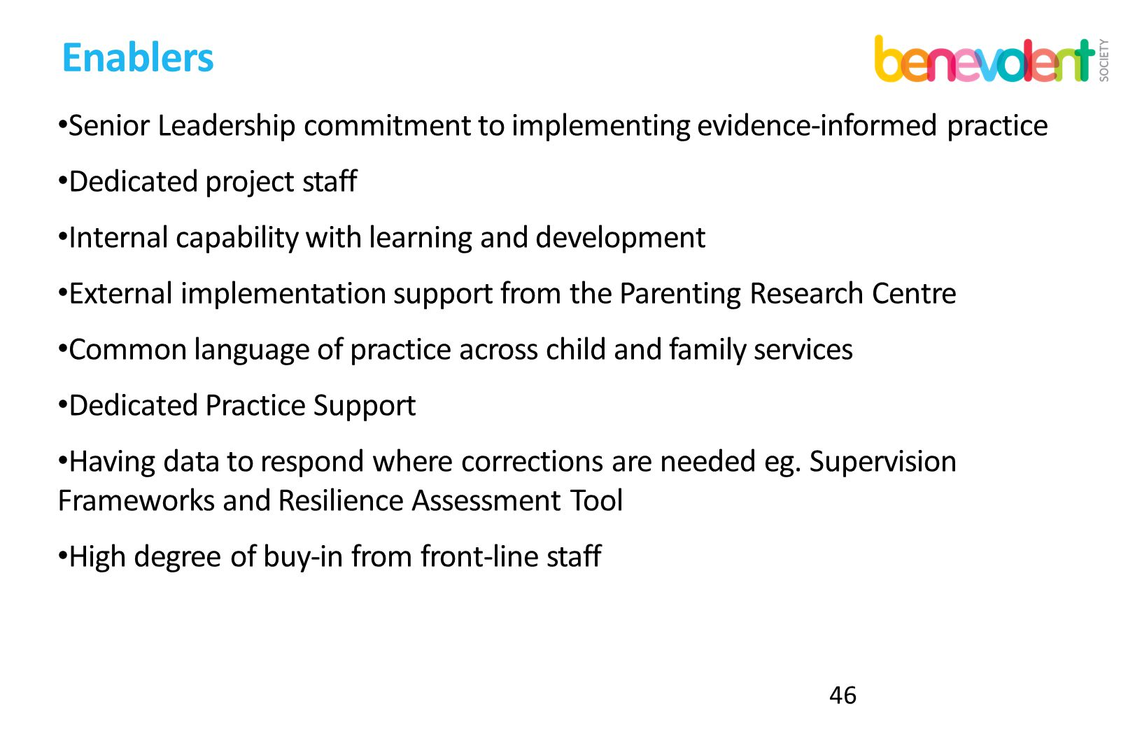 Enablers Senior Leadership commitment to implementing evidence-informed practice Dedicated project staff Internal capability with learning and develop