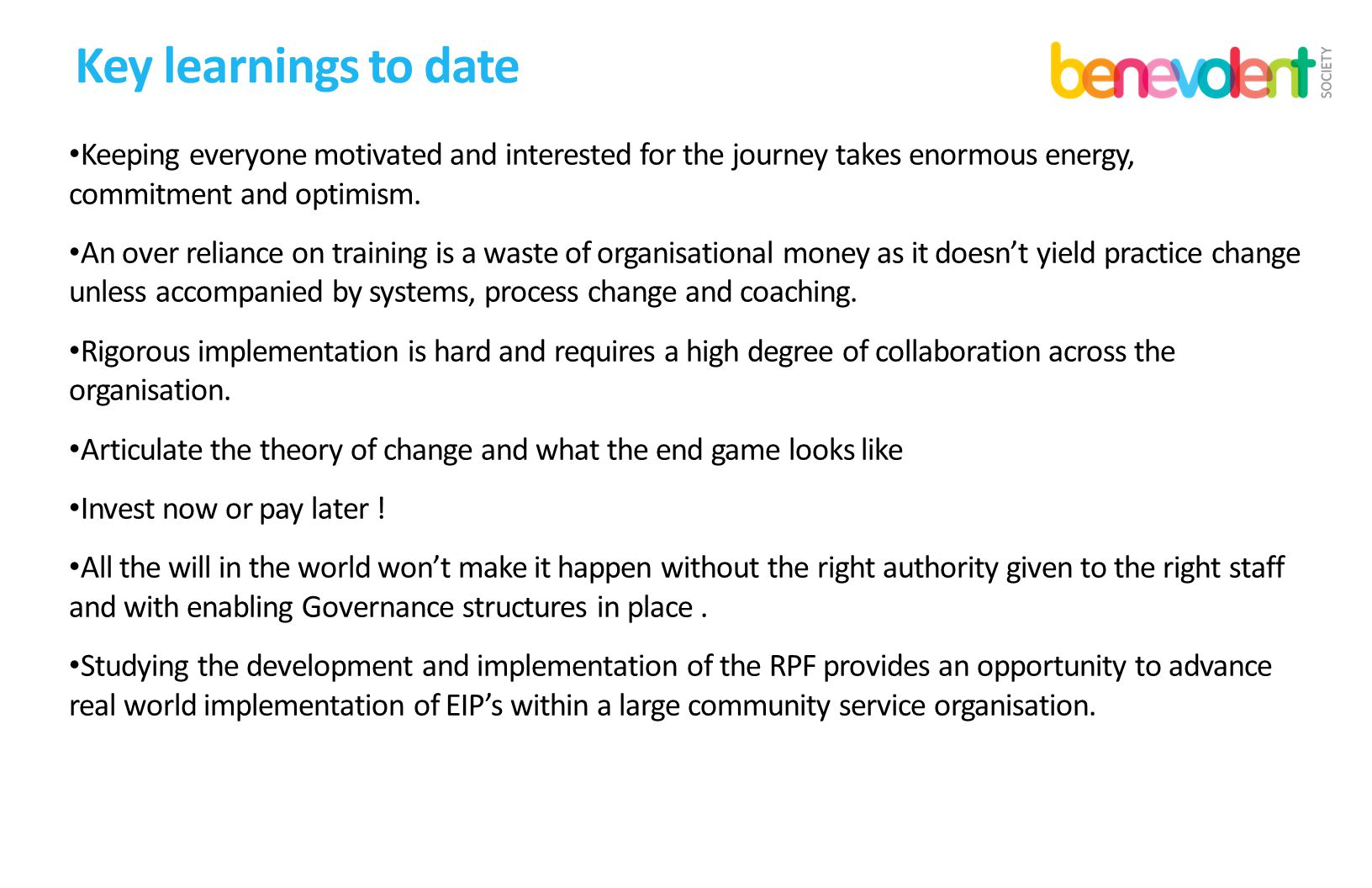 Key learnings to date Keeping everyone motivated and interested for the journey takes enormous energy, commitment and optimism. An over reliance on tr