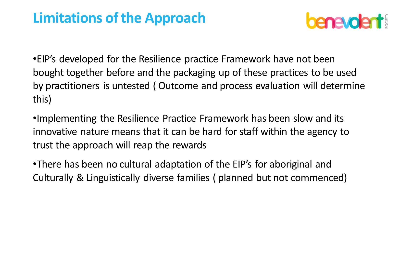 Limitations of the Approach EIP's developed for the Resilience practice Framework have not been bought together before and the packaging up of these p