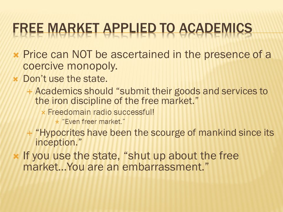  If people know enough about the free market, they will reject statist solutions and pursue free market solutions.  But the very existence of free market academics utterly destroys this premise.  It rejects free market solutions to education.