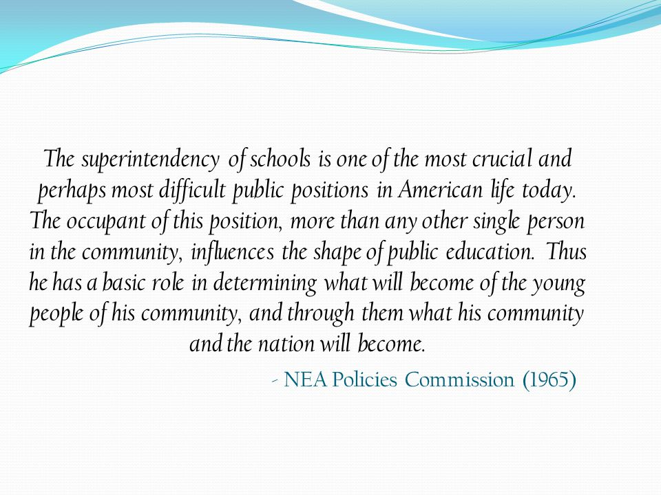 The superintendency of schools is one of the most crucial and perhaps most difficult public positions in American life today.