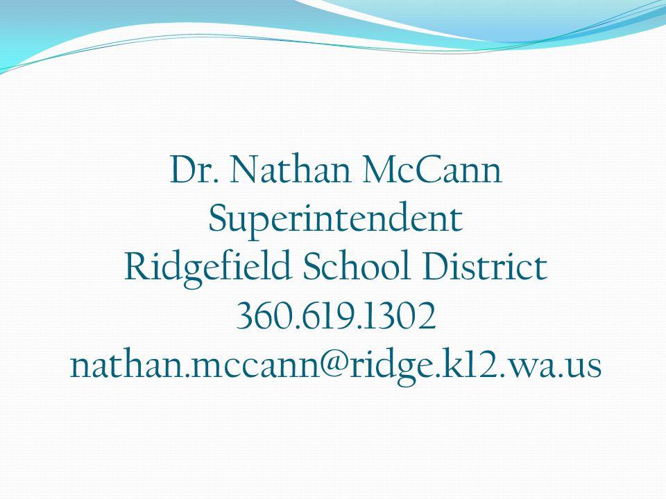 Dr. Nathan McCann Superintendent Ridgefield School District 360.619.1302 nathan.mccann@ridge.k12.wa.us
