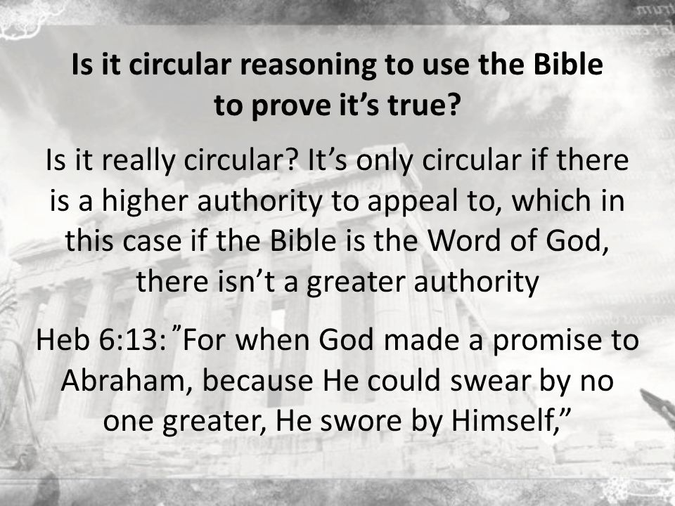Is it circular reasoning to use the Bible to prove it's true.