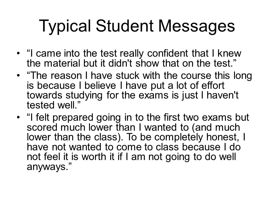 "Typical Student Messages ""I came into the test really confident that I knew the material but it didn't show that on the test."" ""The reason I have stuc"