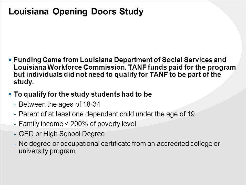 Louisiana Opening Doors Study  Funding Came from Louisiana Department of Social Services and Louisiana Workforce Commission. TANF funds paid for the