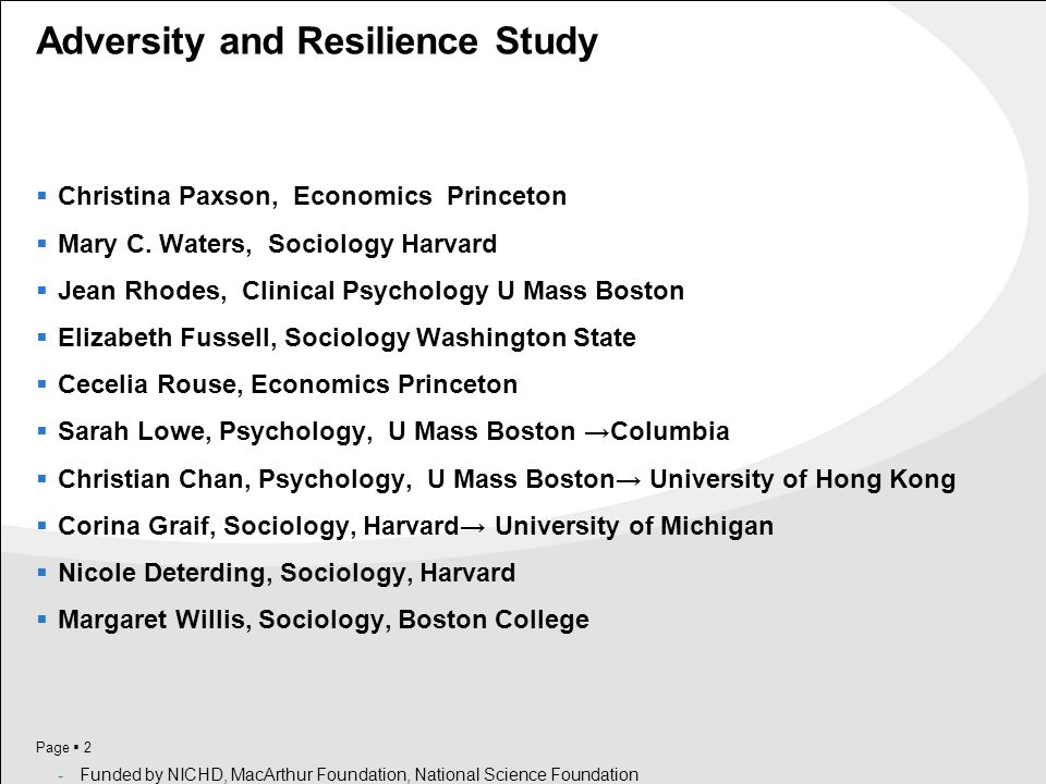 Page  2 Adversity and Resilience Study  Christina Paxson, Economics Princeton  Mary C. Waters, Sociology Harvard  Jean Rhodes, Clinical Psychology